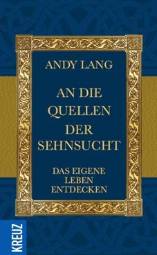 Andy Lang Cover - An die Quellen der Sehnsucht. Das eigene Leben entdecken